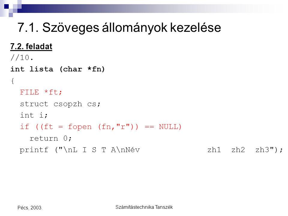 Számítástechnika Tanszék Pécs, 2003. 7.1. Szöveges állományok kezelése 7.2. feladat //10. int lista (char *fn) { FILE *ft; struct csopzh cs; int i; if
