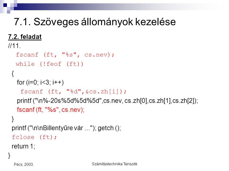 Számítástechnika Tanszék Pécs, 2003. 7.1. Szöveges állományok kezelése 7.2. feladat //11. fscanf (ft,