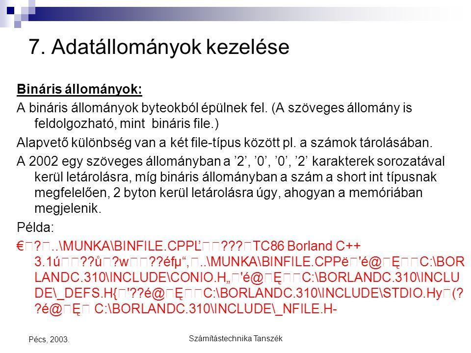 Számítástechnika Tanszék Pécs, 2003. 7. Adatállományok kezelése Bináris állományok: A bináris állományok byteokból épülnek fel. (A szöveges állomány i