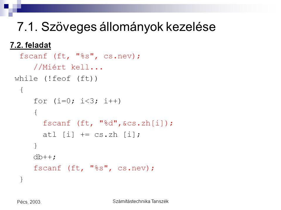 Számítástechnika Tanszék Pécs, 2003. 7.1. Szöveges állományok kezelése 7.2. feladat fscanf (ft,