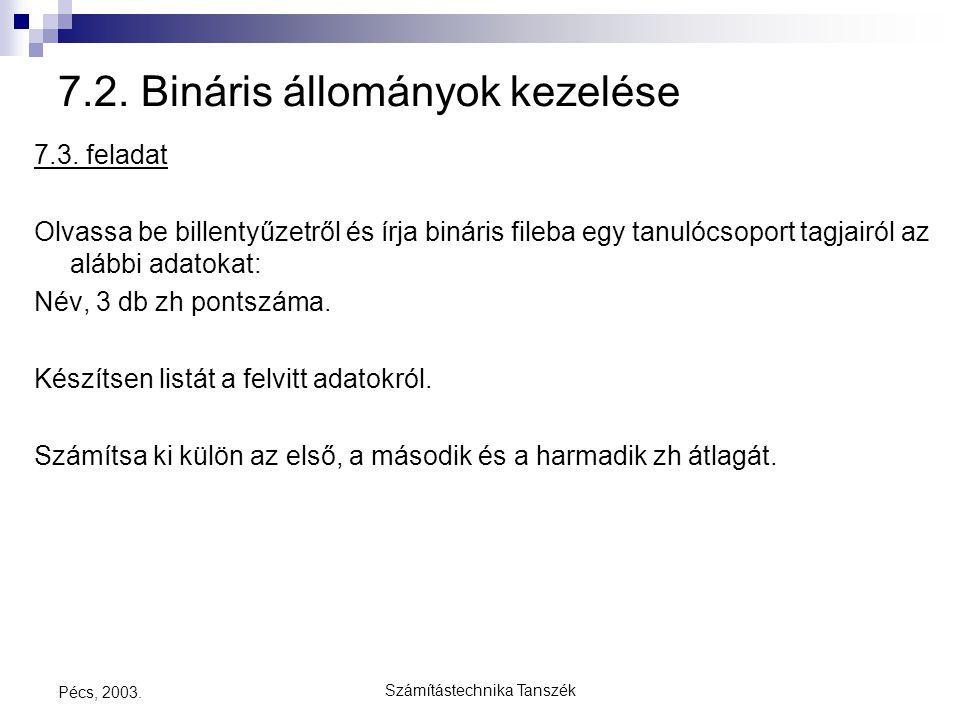 Számítástechnika Tanszék Pécs, 2003. 7.2. Bináris állományok kezelése 7.3. feladat Olvassa be billentyűzetről és írja bináris fileba egy tanulócsoport