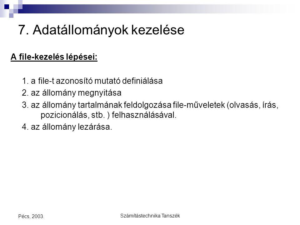 Számítástechnika Tanszék Pécs, 2003. 7. Adatállományok kezelése A file-kezelés lépései: 1. a file-t azonosító mutató definiálása 2. az állomány megnyi