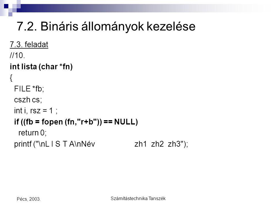 Számítástechnika Tanszék Pécs, 2003. 7.2. Bináris állományok kezelése 7.3. feladat //10. int lista (char *fn) { FILE *fb; cszh cs; int i, rsz = 1 ; if