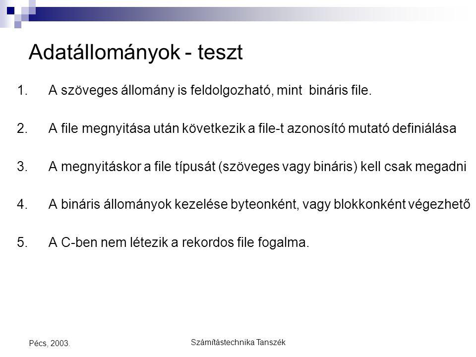 Számítástechnika Tanszék Pécs, 2003. Adatállományok - teszt 1. A szöveges állomány is feldolgozható, mint bináris file. 2. A file megnyitása után köve