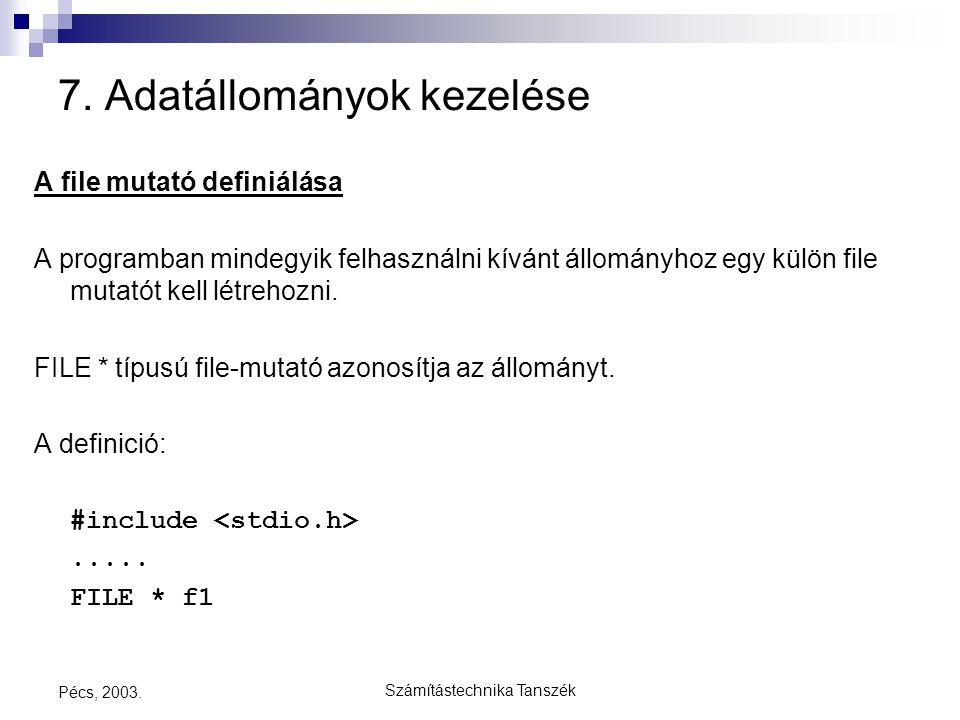 Számítástechnika Tanszék Pécs, 2003. 7. Adatállományok kezelése A file mutató definiálása A programban mindegyik felhasználni kívánt állományhoz egy k