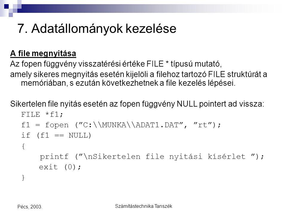 Számítástechnika Tanszék Pécs, 2003. 7. Adatállományok kezelése A file megnyitása Az fopen függvény visszatérési értéke FILE * típusú mutató, amely si