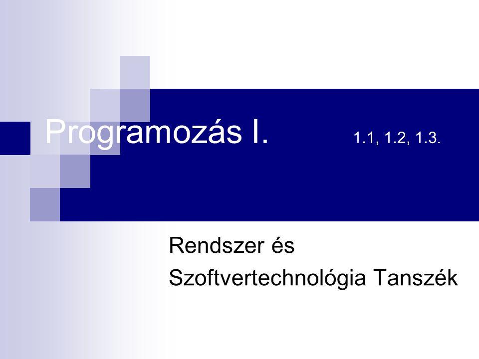 Programozás I. 1.1, 1.2, 1.3. Rendszer és Szoftvertechnológia Tanszék