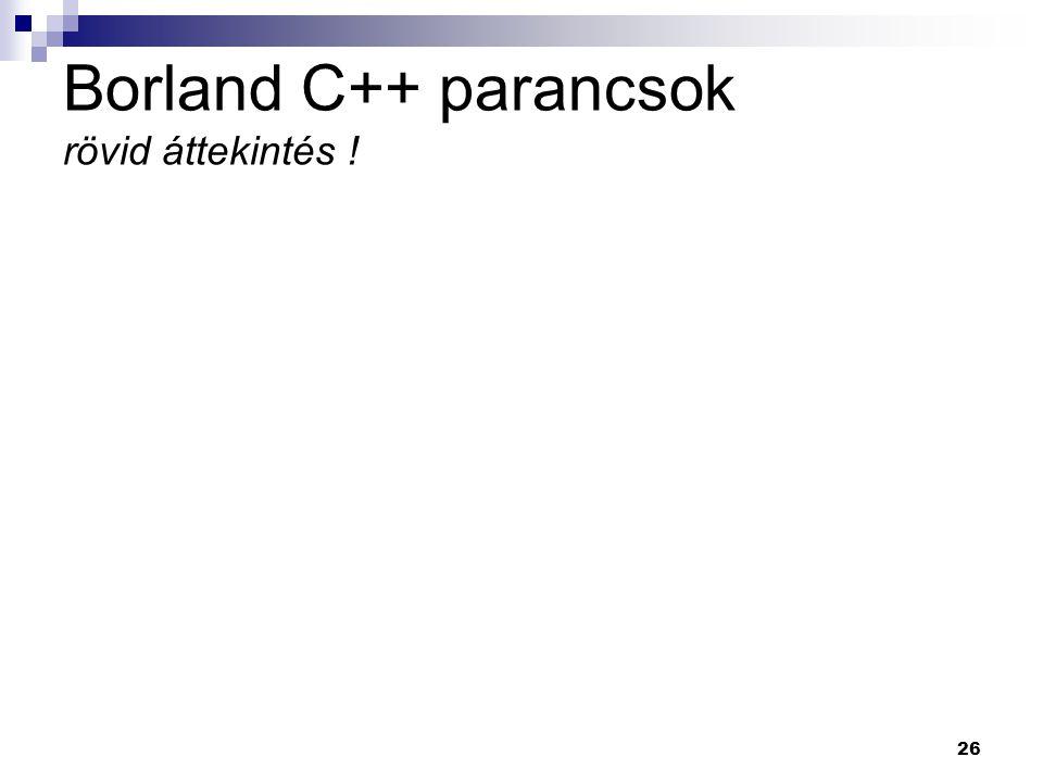 26 Borland C++ parancsok rövid áttekintés !