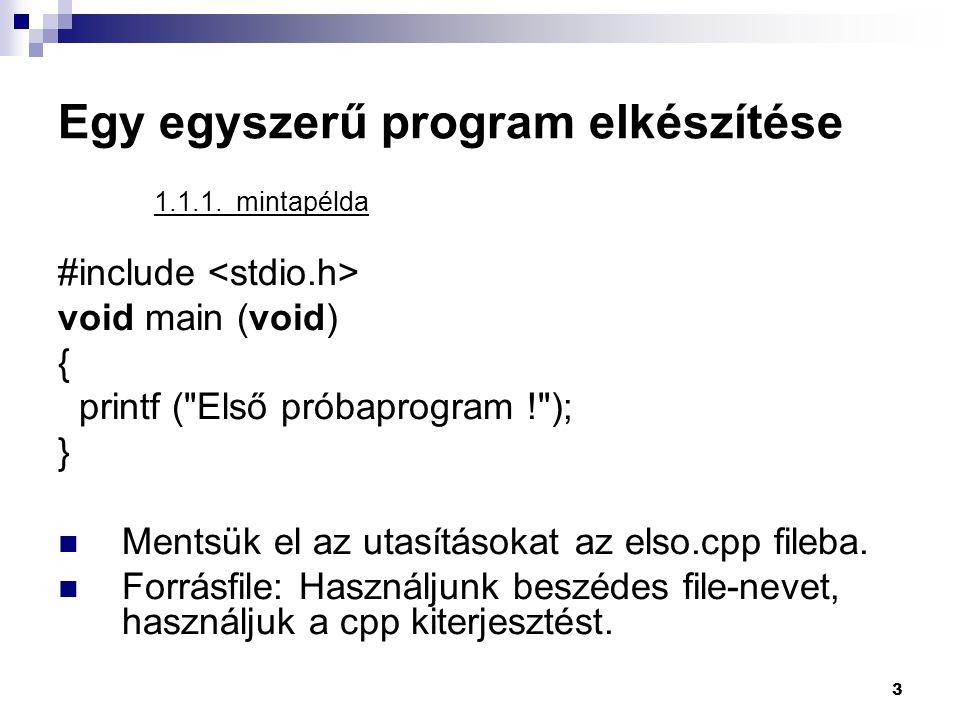 3 Egy egyszerű program elkészítése 1.1.1. mintapélda #include void main (void) { printf (