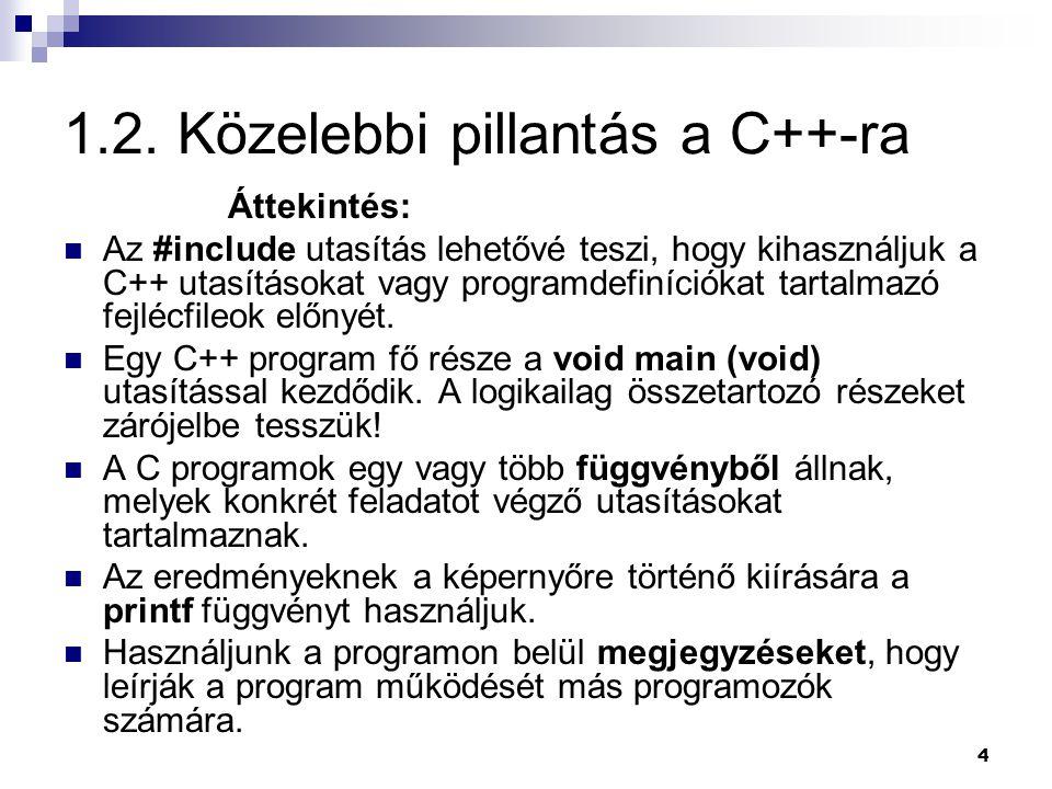 4 1.2. Közelebbi pillantás a C++-ra Áttekintés: Az #include utasítás lehetővé teszi, hogy kihasználjuk a C++ utasításokat vagy programdefiníciókat tar
