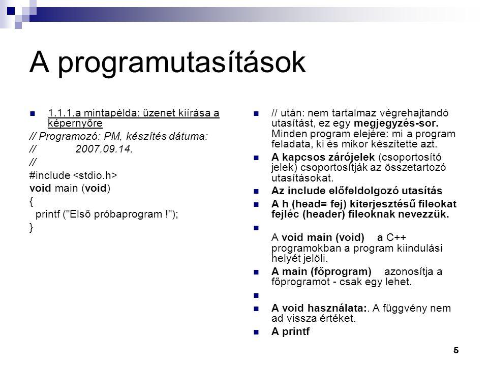 5 A programutasítások 1.1.1.a mintapélda: üzenet kiírása a képernyőre // Programozó: PM, készítés dátuma: // 2007.09.14. // #include void main (void)