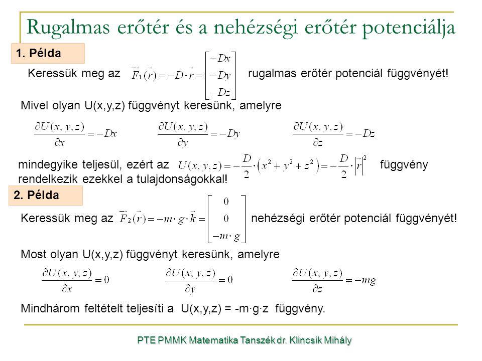 Rugalmas erőtér és a nehézségi erőtér potenciálja PTE PMMK Matematika Tanszék dr. Klincsik Mihály Keressük meg az rugalmas erőtér potenciál függvényét