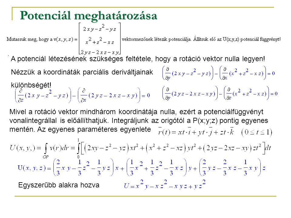 A potenciál létezésének szükséges feltétele, hogy a rotáció vektor nulla legyen! Nézzük a koordináták parciális deriváltjainak különbségét! Mivel a ro