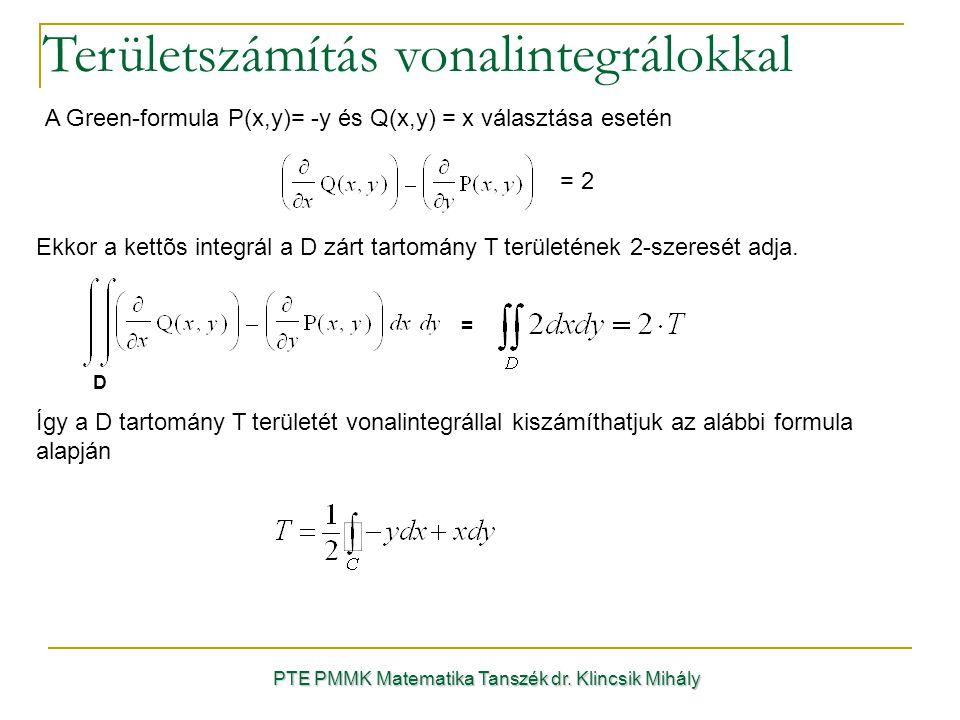Területszámítás vonalintegrálokkal PTE PMMK Matematika Tanszék dr. Klincsik Mihály A Green-formula P(x,y)= -y és Q(x,y) = x választása esetén Ekkor a