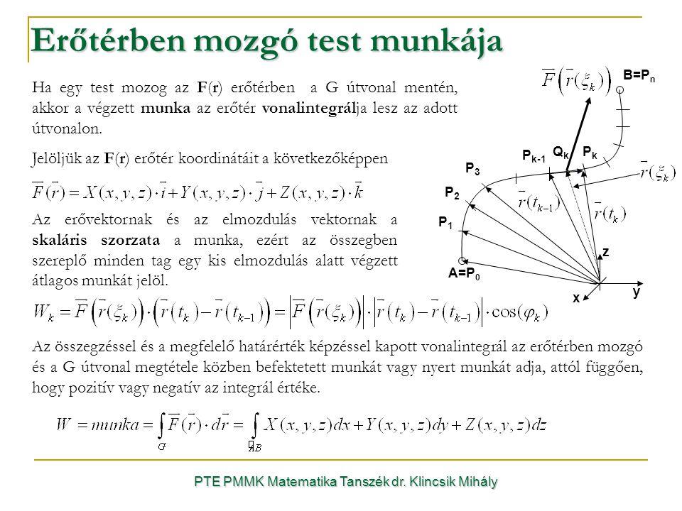 PTE PMMK Matematika Tanszék dr. Klincsik Mihály Erőtérben mozgó test munkája Jelöljük az F(r) erőtér koordinátáit a következőképpen Ha egy test mozog