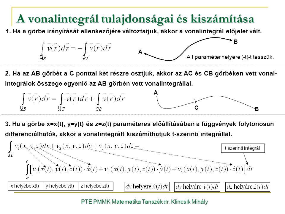 A vonalintegrál tulajdonságai és kiszámítása PTE PMMK Matematika Tanszék dr. Klincsik Mihály 3. Ha a görbe x=x(t), y=y(t) és z=z(t) paraméteres előáll