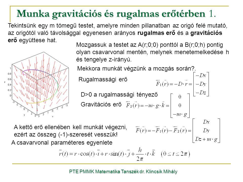 Munka gravitációs és rugalmas erőtérben Munka gravitációs és rugalmas erőtérben 1. PTE PMMK Matematika Tanszék dr. Klincsik Mihály Tekintsünk egy m tö