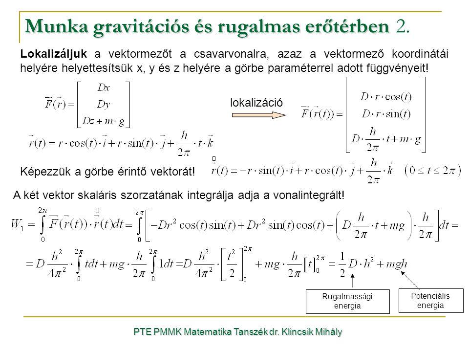 PTE PMMK Matematika Tanszék dr. Klincsik Mihály Munka gravitációs és rugalmas erőtérben Munka gravitációs és rugalmas erőtérben 2. Lokalizáljuk a vekt