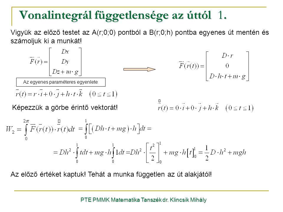 Vonalintegrál függetlensége az úttól 1. PTE PMMK Matematika Tanszék dr. Klincsik Mihály Vigyük az előző testet az A(r;0;0) pontból a B(r;0;h) pontba e