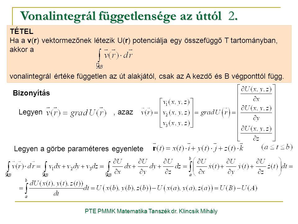 PTE PMMK Matematika Tanszék dr. Klincsik Mihály Vonalintegrál függetlensége az úttól 2. TÉTEL Ha a v(r) vektormezőnek létezik U(r) potenciálja egy öss