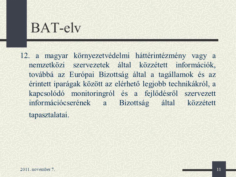 2011. november 7.11 BAT-elv 12. a magyar környezetvédelmi háttérintézmény vagy a nemzetközi szervezetek által közzétett információk, továbbá az Európa