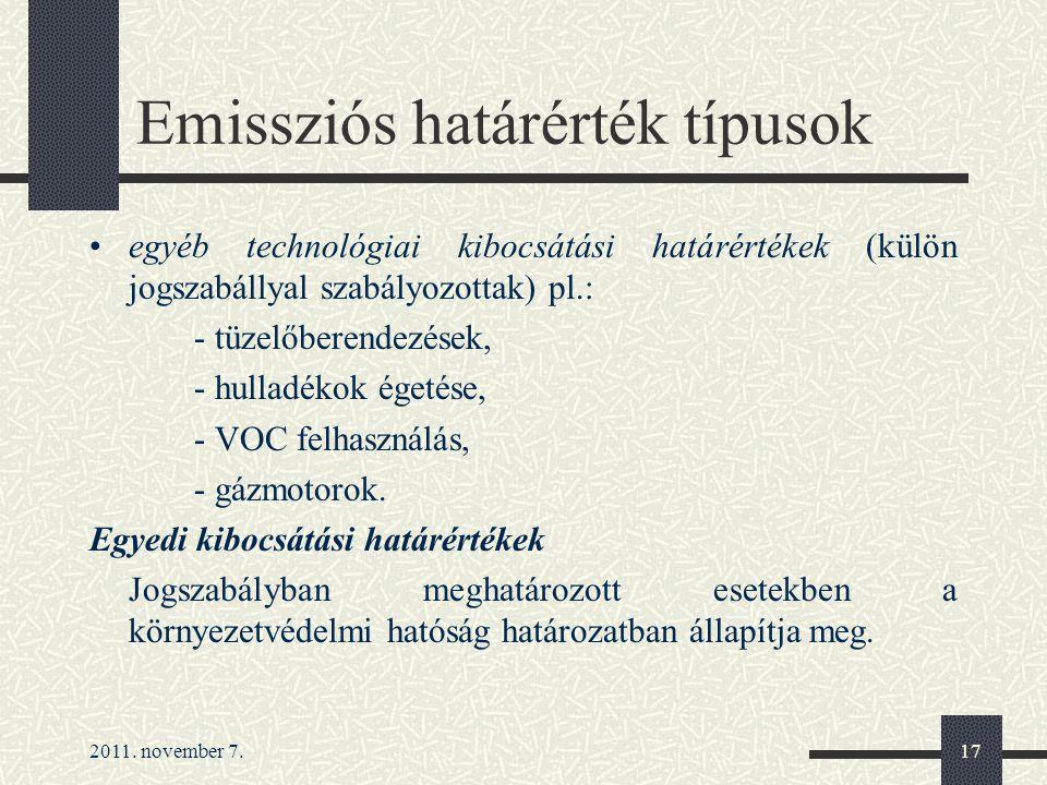 2011. november 7.17 Emissziós határérték típusok egyéb technológiai kibocsátási határértékek (külön jogszabállyal szabályozottak) pl.: - tüzelőberende