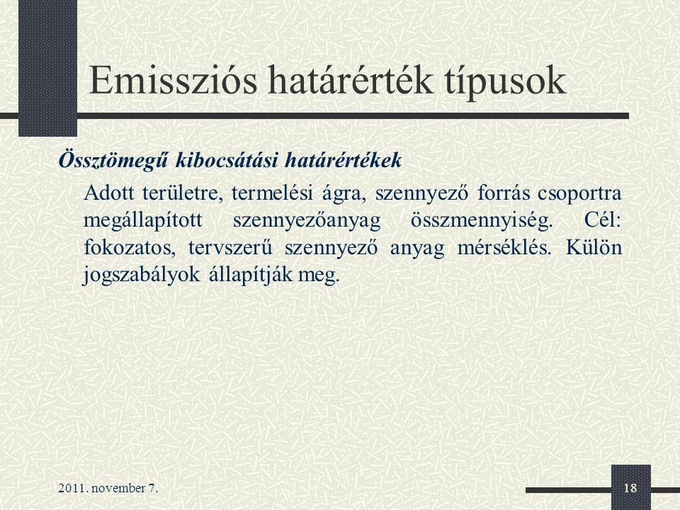 2011. november 7.18 Emissziós határérték típusok Össztömegű kibocsátási határértékek Adott területre, termelési ágra, szennyező forrás csoportra megál