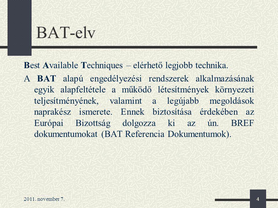 2011. november 7.4 BAT-elv Best Available Techniques – elérhető legjobb technika. A BAT alapú engedélyezési rendszerek alkalmazásának egyik alapfeltét