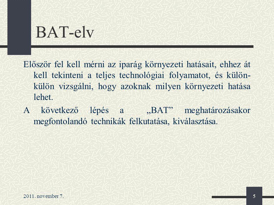2011. november 7.5 BAT-elv Először fel kell mérni az iparág környezeti hatásait, ehhez át kell tekinteni a teljes technológiai folyamatot, és külön- k