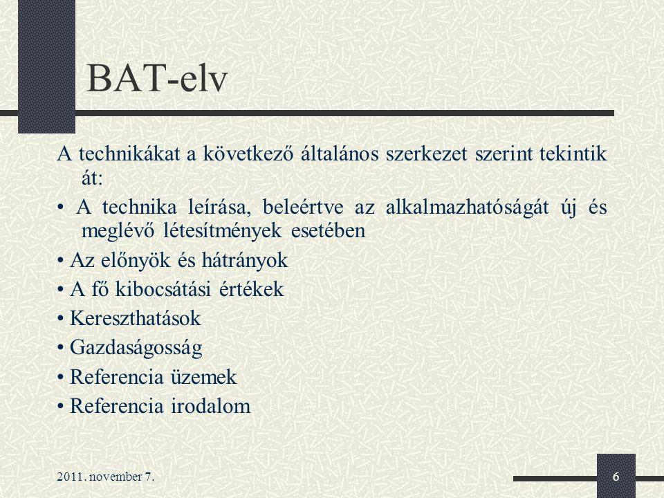 2011. november 7.6 BAT-elv A technikákat a következő általános szerkezet szerint tekintik át: A technika leírása, beleértve az alkalmazhatóságát új és