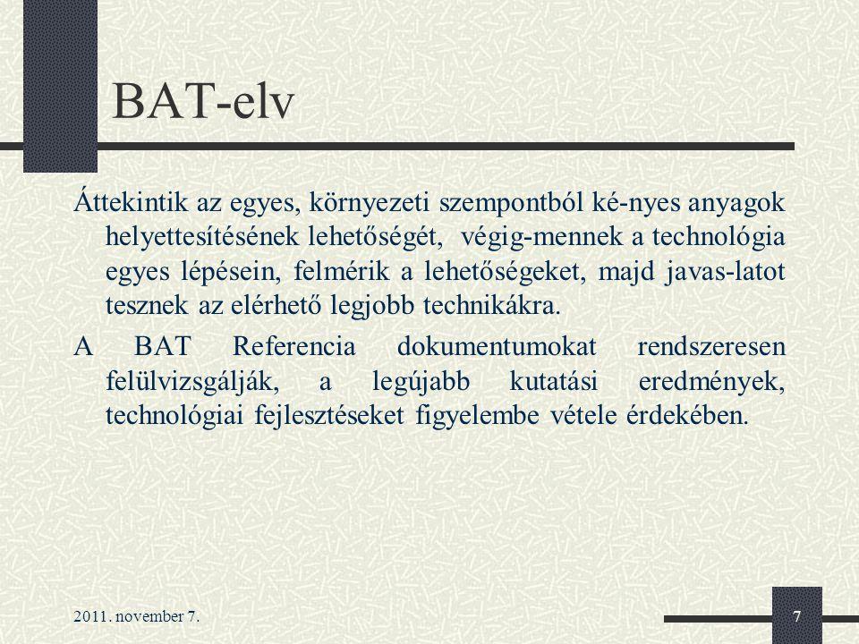 2011. november 7.7 BAT-elv Áttekintik az egyes, környezeti szempontból ké-nyes anyagok helyettesítésének lehetőségét, végig-mennek a technológia egyes