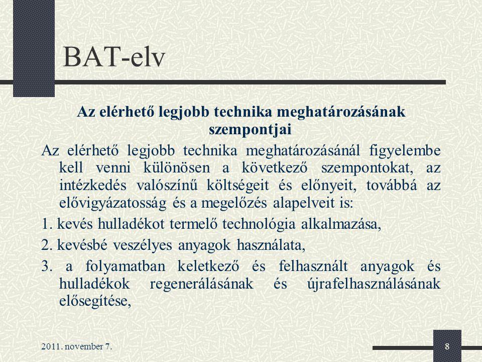 2011. november 7.8 BAT-elv Az elérhető legjobb technika meghatározásának szempontjai Az elérhető legjobb technika meghatározásánál figyelembe kell ven