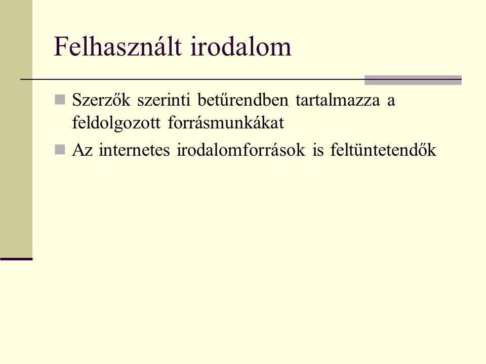 Felhasznált irodalom Szerzők szerinti betűrendben tartalmazza a feldolgozott forrásmunkákat Az internetes irodalomforrások is feltüntetendők