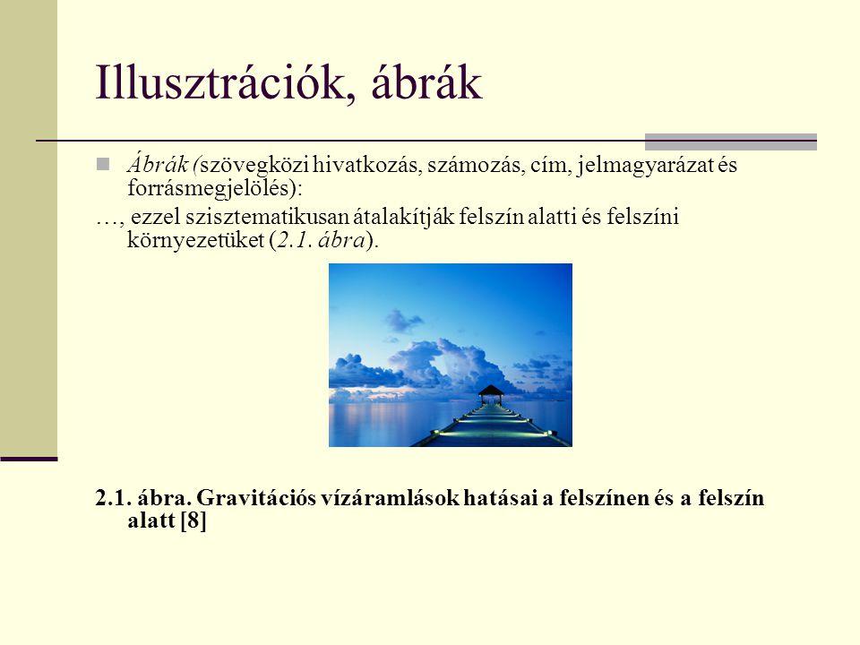 Illusztrációk, ábrák Ábrák (szövegközi hivatkozás, számozás, cím, jelmagyarázat és forrásmegjelölés): …, ezzel szisztematikusan átalakítják felszín al