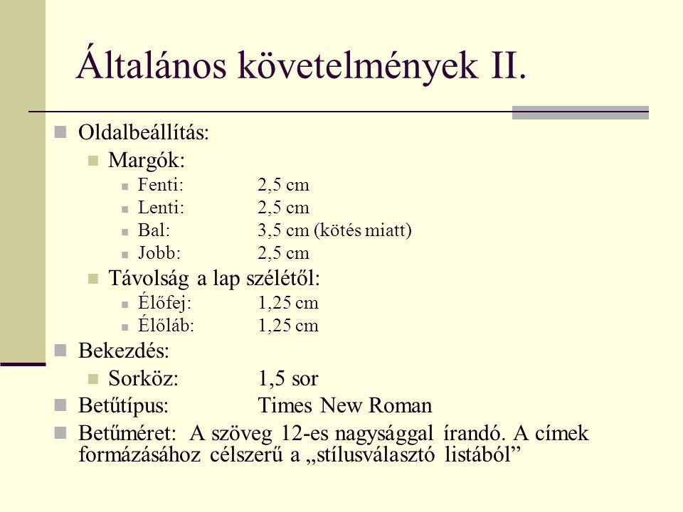 Általános követelmények II. Oldalbeállítás: Margók: Fenti: 2,5 cm Lenti: 2,5 cm Bal: 3,5 cm (kötés miatt) Jobb: 2,5 cm Távolság a lap szélétől: Élőfej
