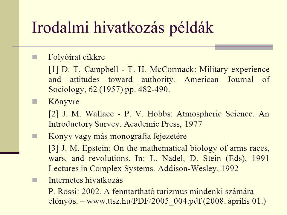 Irodalmi hivatkozás példák Folyóirat cikkre [1] D. T. Campbell - T. H. McCormack: Military experience and attitudes toward authority. American Journal