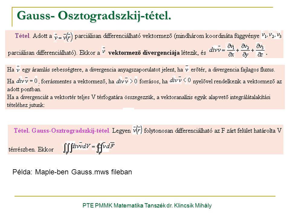 Gauss- Osztogradszkij-tétel. PTE PMMK Matematika Tanszék dr. Klincsik Mihály Példa: Maple-ben Gauss.mws fileban
