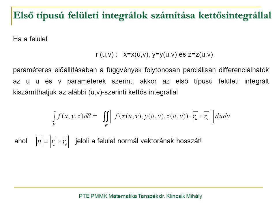 Első típusú felületi integrálok számítása kettősintegrállal PTE PMMK Matematika Tanszék dr. Klincsik Mihály Ha a felület r (u,v) : x=x(u,v), y=y(u,v)