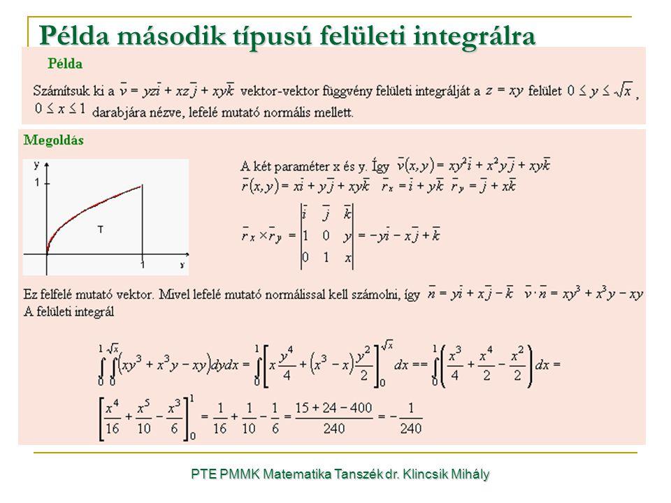 Példa második típusú felületi integrálra PTE PMMK Matematika Tanszék dr. Klincsik Mihály