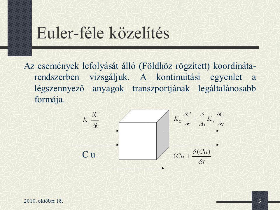 2010. október 18.3 Euler-féle közelítés Az események lefolyását álló (Földhöz rögzített) koordináta- rendszerben vizsgáljuk. A kontinuitási egyenlet a
