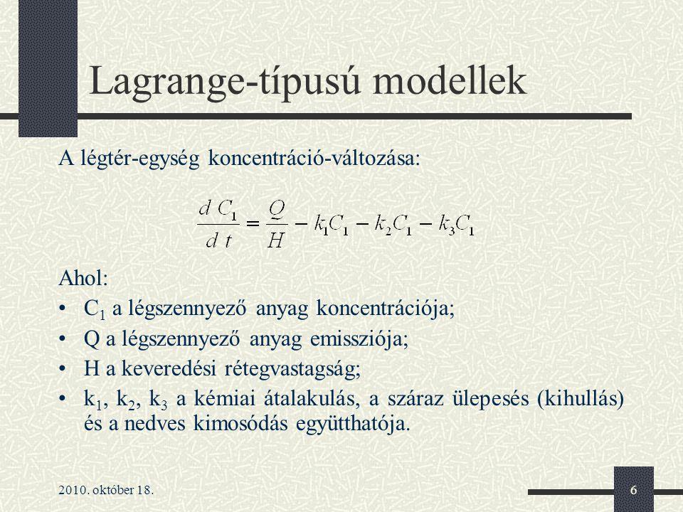 2010. október 18.6 Lagrange-típusú modellek A légtér-egység koncentráció-változása: Ahol: C 1 a légszennyező anyag koncentrációja; Q a légszennyező an