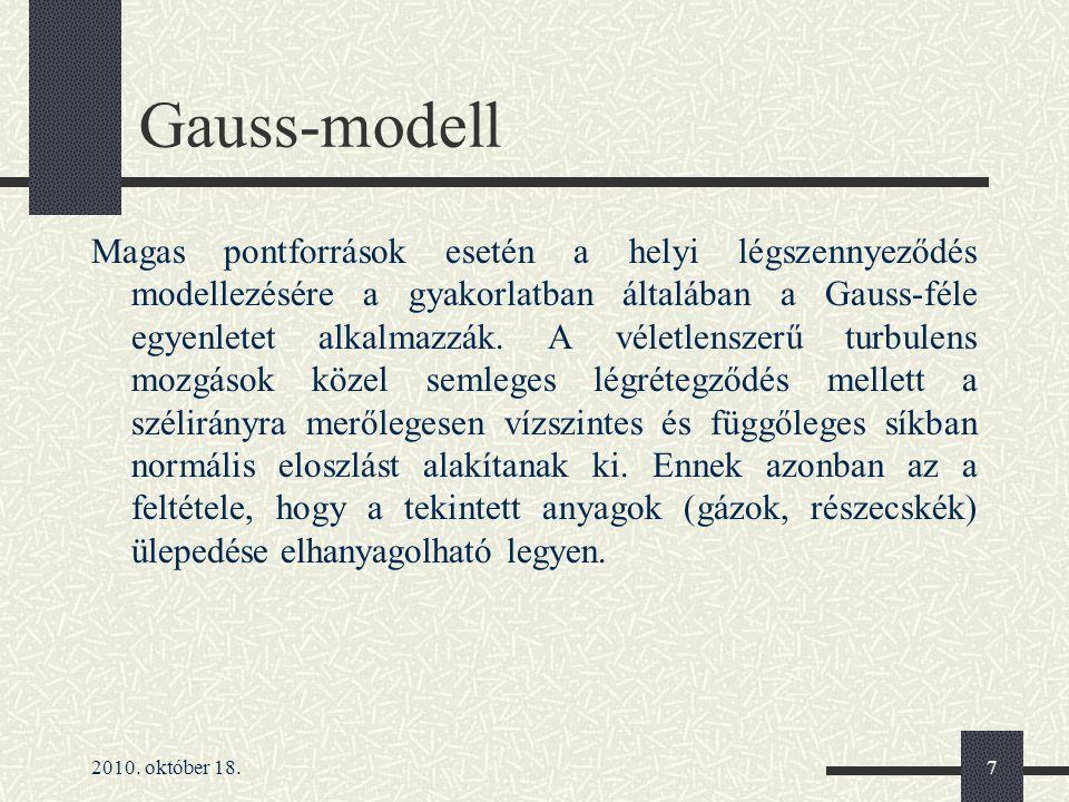 2010. október 18.7 Gauss-modell Magas pontforrások esetén a helyi légszennyeződés modellezésére a gyakorlatban általában a Gauss-féle egyenletet alkal