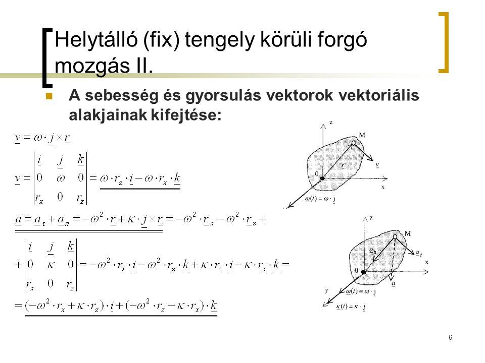 6 Helytálló (fix) tengely körüli forgó mozgás II. A sebesség és gyorsulás vektorok vektoriális alakjainak kifejtése: