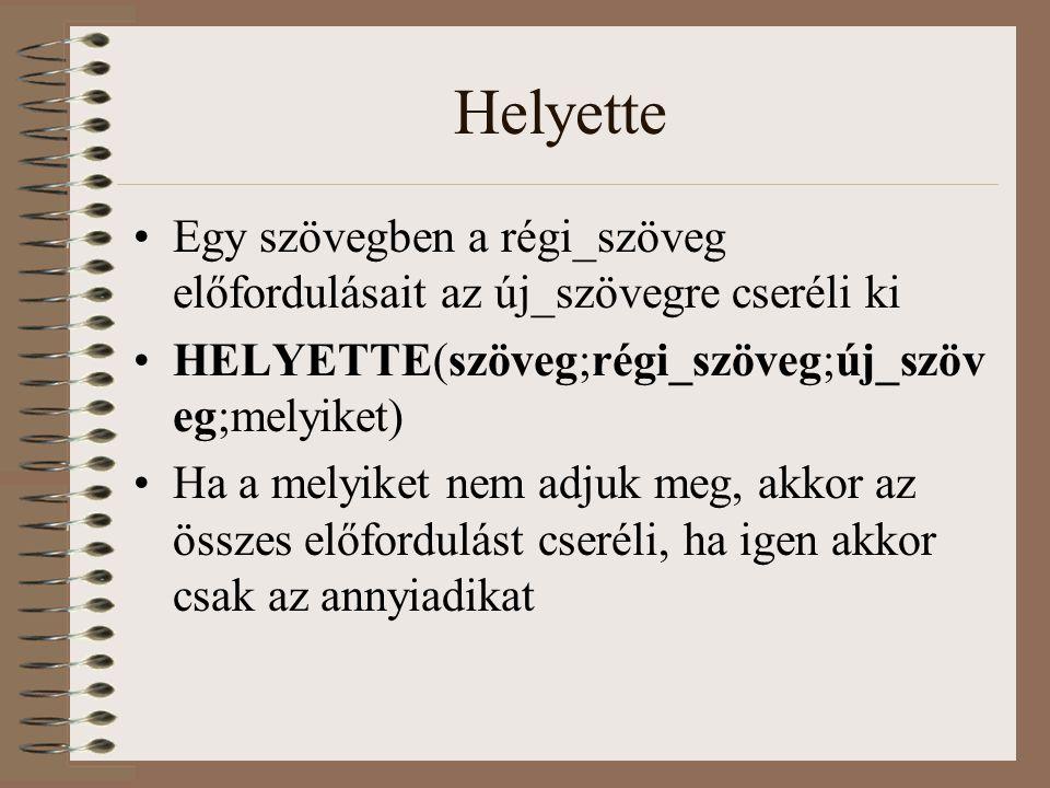 Helyette Egy szövegben a régi_szöveg előfordulásait az új_szövegre cseréli ki HELYETTE(szöveg;régi_szöveg;új_szöv eg;melyiket) Ha a melyiket nem adjuk