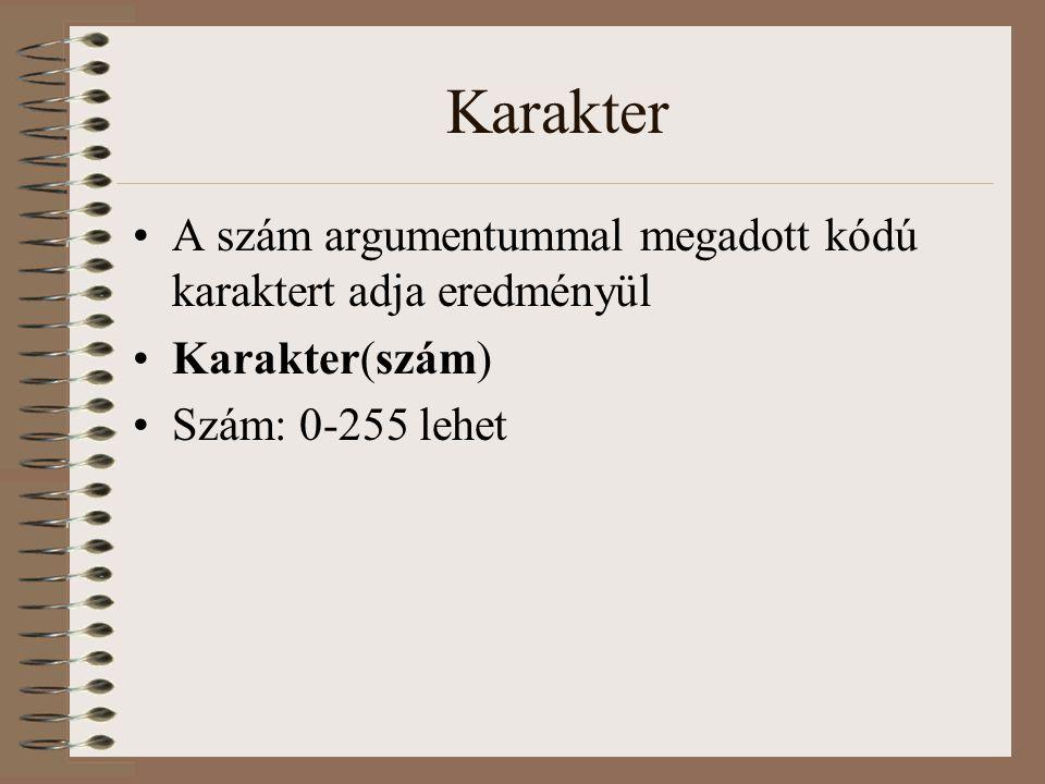 Karakter A szám argumentummal megadott kódú karaktert adja eredményül Karakter(szám) Szám: 0-255 lehet