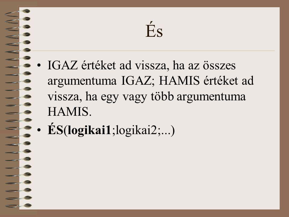 És IGAZ értéket ad vissza, ha az összes argumentuma IGAZ; HAMIS értéket ad vissza, ha egy vagy több argumentuma HAMIS. ÉS(logikai1;logikai2;...)