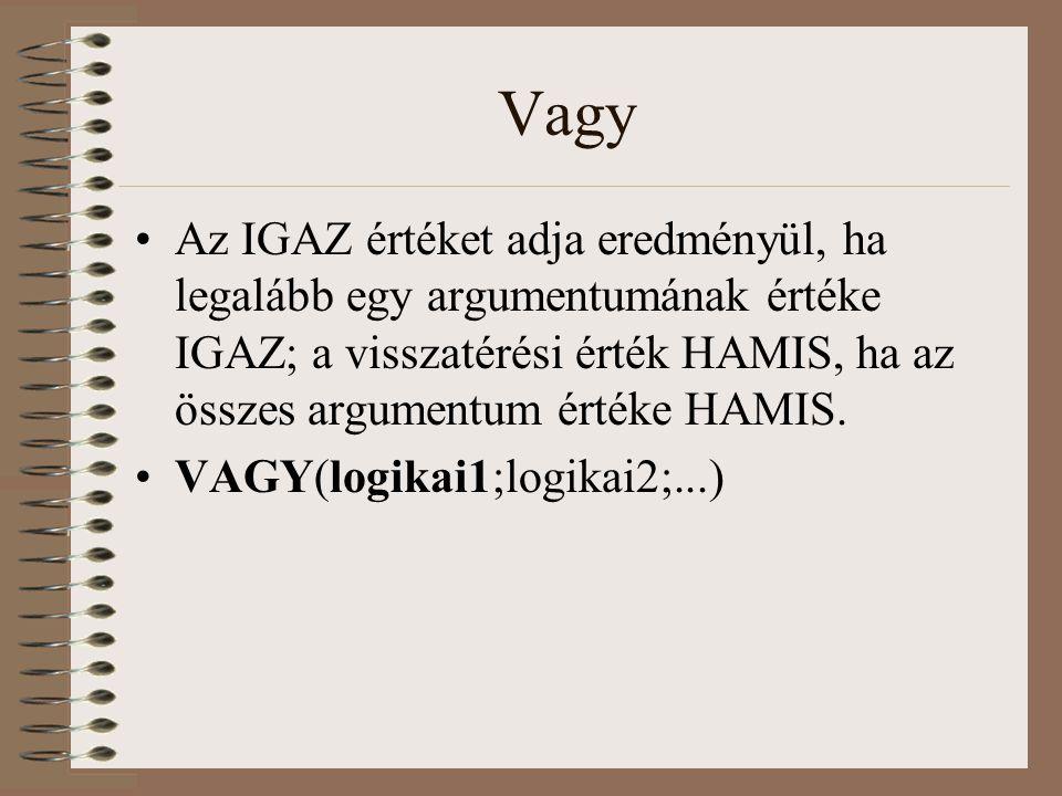 Vagy Az IGAZ értéket adja eredményül, ha legalább egy argumentumának értéke IGAZ; a visszatérési érték HAMIS, ha az összes argumentum értéke HAMIS. VA