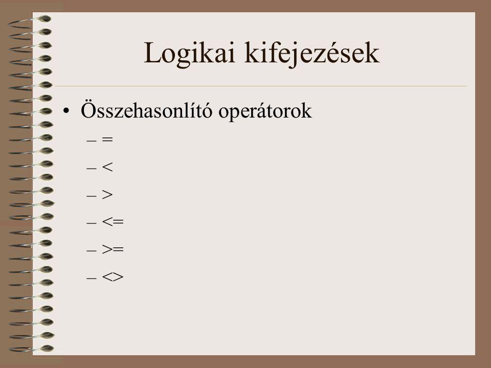 Logikai kifejezések Összehasonlító operátorok –= –< –> –<= –>= –<>