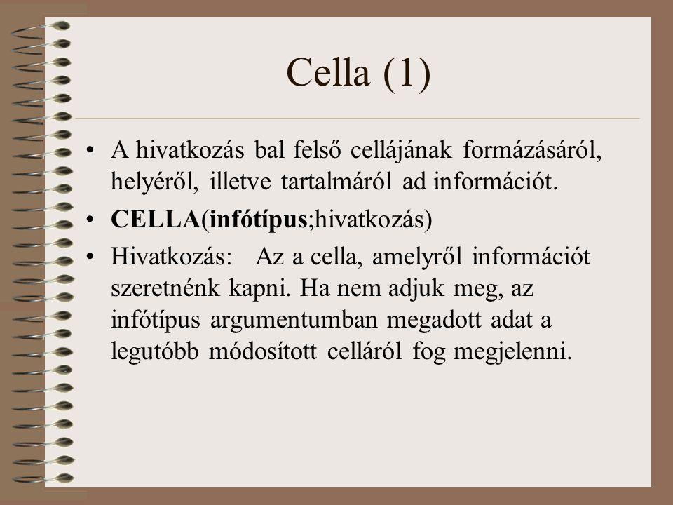 Cella (1) A hivatkozás bal felső cellájának formázásáról, helyéről, illetve tartalmáról ad információt. CELLA(infótípus;hivatkozás) Hivatkozás: Az a c