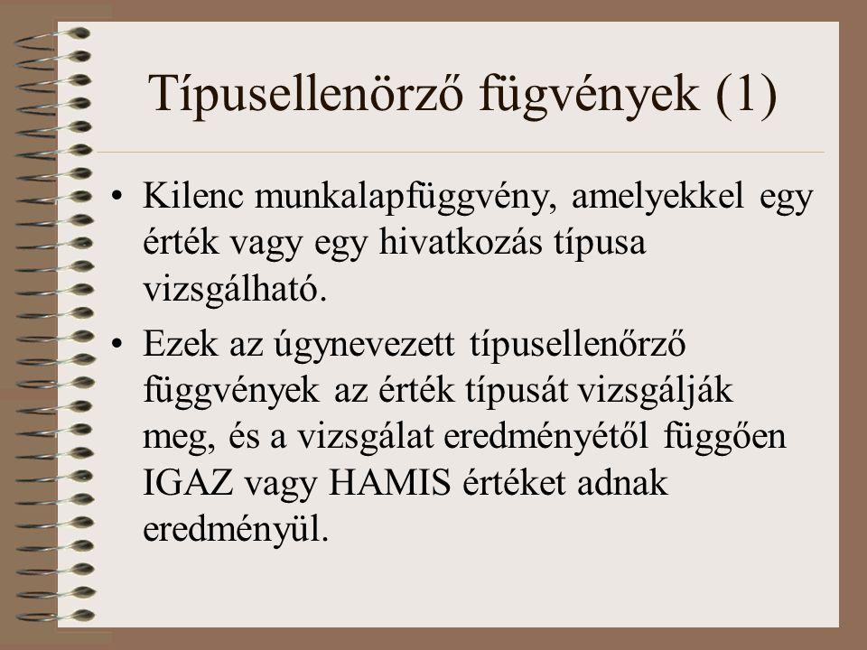Típusellenörző fügvények (1) Kilenc munkalapfüggvény, amelyekkel egy érték vagy egy hivatkozás típusa vizsgálható. Ezek az úgynevezett típusellenőrző